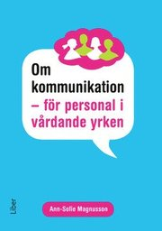 Om kommunikation : för personal i vårdande yrken