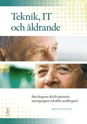 Teknik IT och åldrande : hur fungerar det för patienter omsorgstagare och äldre medborgare?