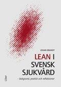 Lean i svensk sjukvård : bakgrund praktik och reflektioner