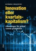 Innovation eller kvartalskapitalism? : utmaningar f�r global svensk produktion (h�ftad)