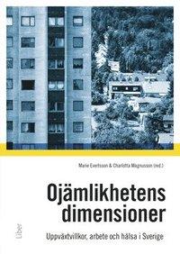 Oj�mlikhetens dimensioner : uppv�xtvillkor, familj, arbete och h�lsa i samtida Sverige (h�ftad)