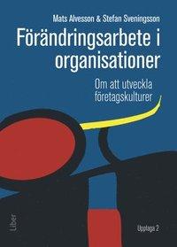 F�r�ndringsarbete i organisationer : om att utveckla f�retagskulturer (h�ftad)