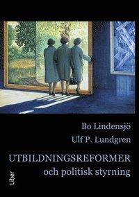 Utbildningsreformer och politisk styrning (h�ftad)