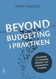 Beyond Budgeting i praktiken : vägledning till dynamisk ekonomi- och verksamhetsstyrning