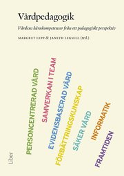 Vårdpedagogik : vårdens kärnkompetenser från ett pedagogiskt perspektiv