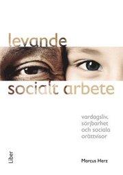 Levande socialt arbete : vardagsliv sörjbarhet och sociala orättvisor