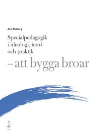 Specialpedagogik i ideologi, teori och praktik : att bygga broar (h�ftad)