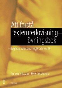 Att f�rst� externredovisning - �vningsbok : begrepp, samband, logik och teknik (inbunden)