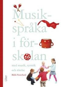 Musikspr�ka i f�rskolan : med musik, rytmik och r�relse (h�ftad)