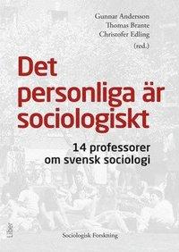 Det personliga �r sociologiskt : 14 professorer om svensk sociologi (h�ftad)