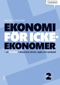 Ekonomi f�r icke-ekonomer - en handbok i ekonomins termer, regler och samband (inbunden)