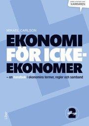Ekonomi för icke-ekonomer – en handbok i ekonomins termer regler och samband