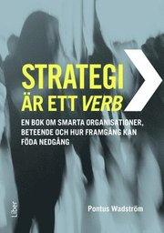 Strategi är ett verb : en bok om smarta organisationer beteende och hur framgång kan föda nedgång