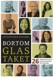 Bortom glastaket : 26 ledande kvinnor om karriär drivkrafter och ledarskap