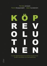 K�prevolutionen : hur den digitaliserade konsumenten transformerar handel, varum�rken och marknadsf�ring (inbunden)