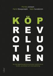 Köprevolutionen : hur den digitaliserade konsumenten transformerar handel varumärken och marknadsföring
