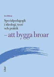 Specialpedagogik i ideologi teori och praktik – att bygga broar