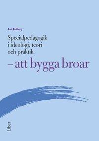 Specialpedagogik i ideologi, teori och praktik - att bygga broar (h�ftad)