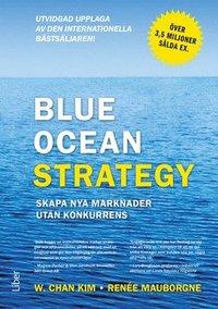 Blue ocean strategy : skapa nya marknader utan konkurrens (inbunden)