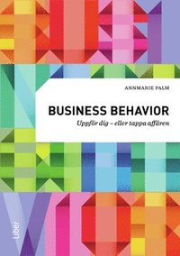 Business behavior : uppf�r dig - eller tappa aff�ren