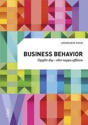 Business behavior : uppför dig – eller tappa affären