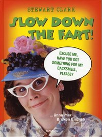 Slow down the fart! ...�nnu mer Broken English (inbunden)