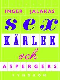 Sex, k�rlek & aspergers syndrom : med k�rleksskola f�r aspergare (inbunden)