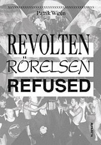 Revolten, R�relsen, Refused (h�ftad)