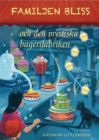 Familjen Bliss och den mystiska bagerifabriken (inbunden)