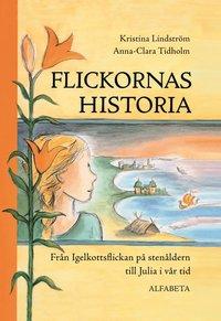 Flickornas historia : fr�n Igelkottsflickan p� sten�ldern till Julia i v�r tid (inbunden)