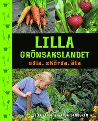 Lilla grönsakslandet : odla, skörda, äta (inbunden)