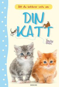 Allt du beh�ver veta om din katt (inbunden)