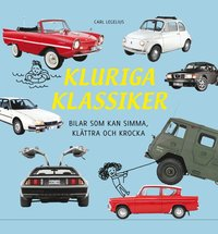 Kluriga klassiker : bilar som kan simma, kl�ttra och krocka (inbunden)