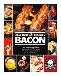Allt blir b�ttre med bacon : den ultimata guiden - 75 recept, historia, fakta (inbunden)