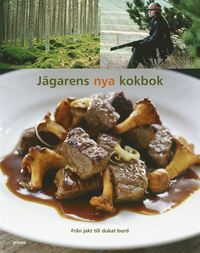 J�garens nya kokbok : fr�n jakt till dukat bord (inbunden)