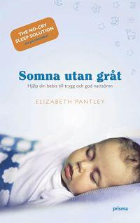 Somna utan gr�t : hj�lp din bebis till trygg och god natts�mn (kartonnage)