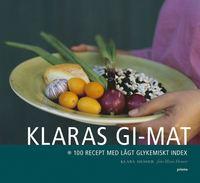 Klaras GI-mat : 100 recept med l�gt glykemiskt index (inbunden)