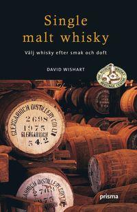 Single malt whisky : v�lj whisky efter smak och doft (inbunden)