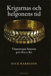 Krigarnas och helgonens tid : Västeuropas historia 400-800 e.Kr