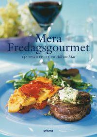 Mera Fredagsgourmet : 140 nya recept ur Allt om Mat (kartonnage)