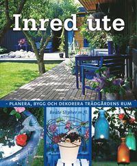Inred ute : planera, bygg och dekorera tr�dg�rdens rum (inbunden)