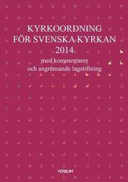Kyrkoordning för svenska kyrkan 2014 : med kommentarer och angränsande lagstiftning