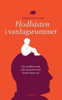 Flodh�sten i vardagsrummet : om medberoende och om m�tet med barnet inom oss (pocket)