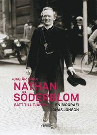 Jag �r bara Nathan S�derblom, satt till tj�nst : en biografi (inbunden)