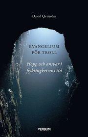 Evangelium för troll : hopp och ansvar i flyktingkrisens tid