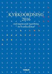 Kyrkoordning 2016 : med angränsande lagstiftning för Svenska kyrkan