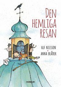 Den hemliga resan / Ulf Nilsson, Anna Blåder