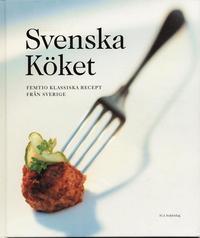 Svenska K�ket : Femtio Klassiska Recept Fr�n Sverige (inbunden)