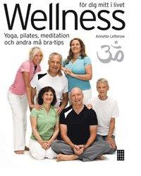 Wellness f�r dig mitt i livet : yoga, pilates, meditation och andra m� bra-tips (inbunden)