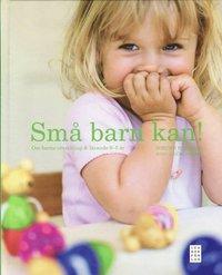 Sm� barn kan! : om barns utveckling & l�rande 0-5 �r (inbunden)